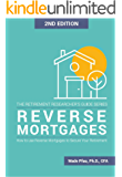 Reverse Mortgages: How to Use Reverse Mortgages to Secure Your Retirement (The Retirement Researcher's Guide Series)