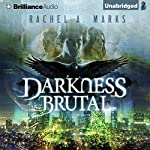 Darkness Brutal: The Dark Cycle, Book 1 | Rachel A. Marks