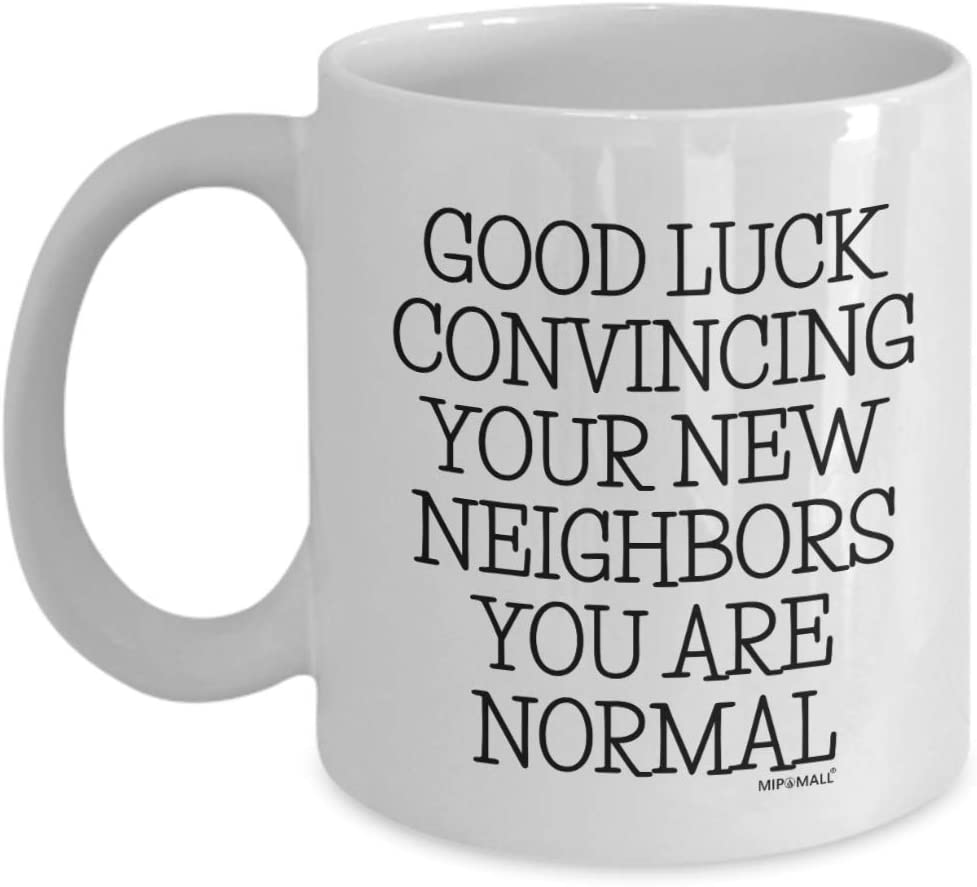 New homeowner, Housewarming presents, Funny home house warming, Coffee Mugs, Tea Cups, Goodluck convincing neighbors, Christmas Present (11oz) - wm3529 by MIPOMALL