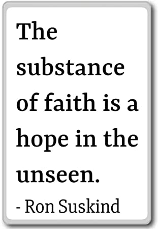 The Substance Of Faith Is A Hope In The Unseen Ron Suskind