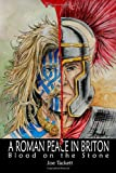 A Roman Peace in Briton: Blood on the Stone, Joe Tackett, 0615501761