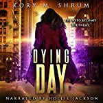 Dying Day: Dying for a Living, Book 7 | Kory M. Shrum