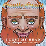 I Lost My Head: The Chrysalis Years, 1975-1980 by Gentle Giant (2012-08-12)