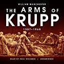 The Arms of Krupp: 1587-1968 Audiobook by William Manchester Narrated by Paul Boehmer