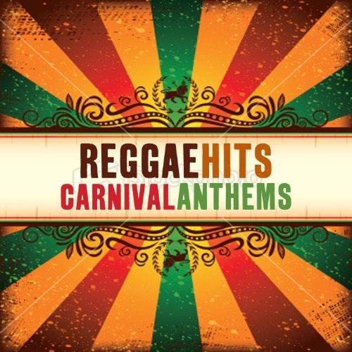 Reggae Hits Carnival Anthems, ...