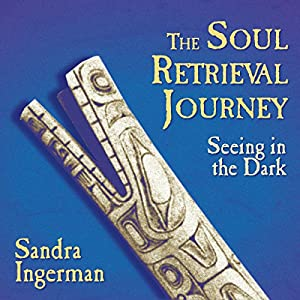 The Soul Retrieval Journey Hörbuch