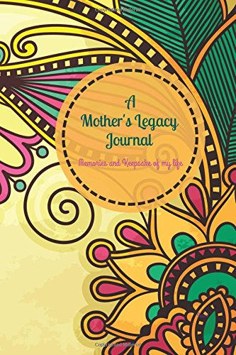 Download A Mother's Legacy Journal Sauve: Mother's Legacy Journal, Mom tell me your story Journal, Keepsake Journal, Family Heirloom, Mothers Day gift from ... (Keepsake Gifts/Gifts for Women and Mothers) pdf