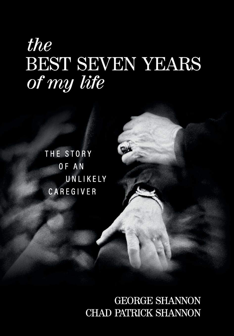the best seven years of my life the story of an unlikely caregiver