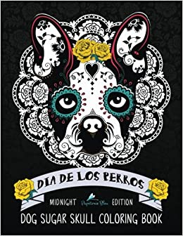 Dia de los perros dog sugar skull coloring book midnight Dragon coloring book for adults midnight edition