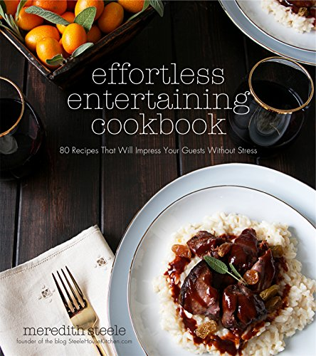 Effortless Entertaining Cookbook: 80 Recipes That Will Impress Your Guests Without Stress (Best Recipes To Impress A Guy)
