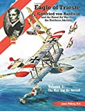 img - for Eagle of Trieste Volume 1: The Man and His Aircraft: Gottfried von Banfield and the Naval Air War Over the Northern Adriatic in WWI book / textbook / text book