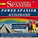 Power Spanish I Accelerated - 8 One Hour Audio Lessons - Complete Transcript/Listening Guide (English and Spanish Edition) Audiobook by Mark Frobose Narrated by Mark Frobose