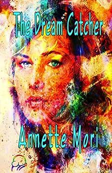 The Dream Catcher by [Mori, Annette]