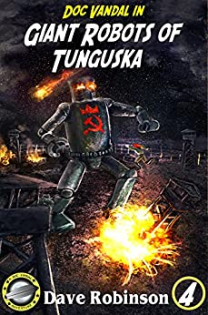 Giant Robots of Tunguska (Doc Vandal Adventures Book 4) by [Robinson, Dave]