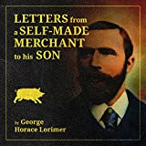 letters from a self made merchant to his son being the letters written by john graham head of the house of graham company pork packers in chicago