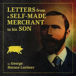 Letters from a Self-Made Merchant to His Son Being the Letters Written by John Graham