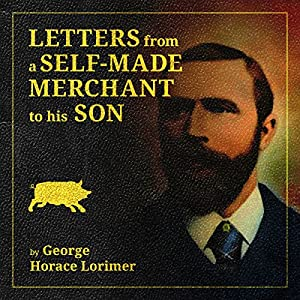 Letters from a Self-Made Merchant to His Son Being the Letters Written by John Graham Audiobook