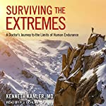Surviving the Extremes: A Doctor's Journey to the Limits of Human Endurance | Kenneth Kamler MD