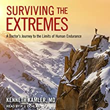 Surviving the Extremes: A Doctor's Journey to the Limits of Human Endurance Audiobook by Kenneth Kamler MD Narrated by P. J. Ochlan