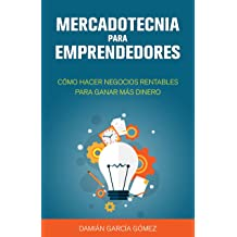 Mercadotecnia para emprendedores: Cómo hacer negocios rentables para ganar más dinero (Spanish Edition) Jun 1, 2015