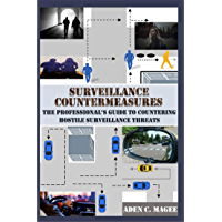 Surveillance Countermeasures: The Professional's Guide to Countering Hostile Surveillance Threats (English Edition)