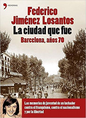 La Ciudad Que Fue Barcelona, Anos 70 (Spanish Edition): Federico.- JIMÉNEZ LOSANTOS: 9788484606420: Amazon.com: Books