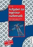 Aufgaben zur Ingenieurmathematik: Differenzialgleichungen, Numerik, Fourier- und Laplacetheorie -  Mit Mathematica- und Maple-Beispielen (Oldenbourg Lehrbücher für Ingenieure)