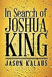 In Search of Joshua King, Jason Kalaus, 1458215024