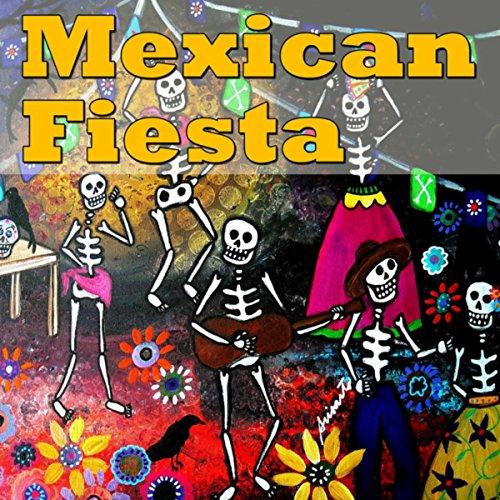 Mexican Fiesta, Vol. 1 - Mexican Fiesta Songs