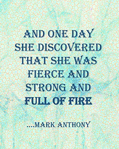 AND ONE DAY SHE DISCOVERED THAT SHE WAS FIERCE AND STRONG AND FULL OF FIRE...Mark Anthony: Crackled Blue Marble College Ruled Notebook - Motivational Sayings To Inspire You On Each Page