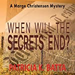 When Will the Secrets End?: A Marge Christensen Mystery | Patricia K. Batta