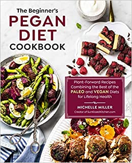 The Beginners Pegan Diet Cookbook: Plant-Forward Recipes ...