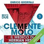 Clemente Molo: Il medico di Hermann Hesse 3 | Enrico Groppali