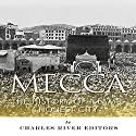 Mecca: The History of Islam's Holiest City Audiobook by  Charles River Editors, Jesse Harasta Narrated by Doron Alon