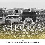 Mecca: The History of Islam's Holiest City |  Charles River Editors,Jesse Harasta