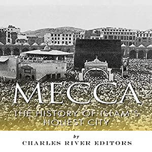 Mecca: The History of Islam's Holiest City Audiobook