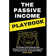 The Passive Income Playbook: The Passive Income Playbook: The Simple, Proven, Step-by-Step System You Can Use to Turn Your Expertise Into Passive Income - in the Next 30 Days