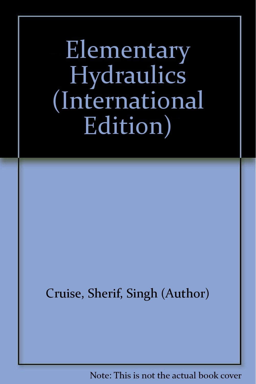 Elementary Hydraulics (International Edition): Sherif, Singh (Author) Cruise:  Amazon.com: Books