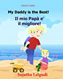 Children's book in Italian: My Daddy is the best. Il mio Papa e il migliore: Childrens Italian book (Bilingual Edition…