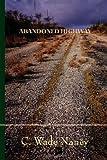Abandoned Highway, C. Wade Naney, 0982621604