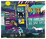 No Bad Days by DUMPLINGS (2015-09-11?