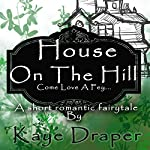 House on the Hill: Come Love a Fey   Kaye Draper