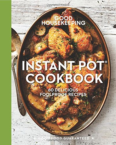 Good Housekeeping Instant Pot® Cookbook: 60 Delicious Foolproof Recipes (Good Food Guaranteed) by Good Housekeeping, Susan Westmoreland
