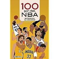 100 por cien NBA: De Naismith al Unicornio: