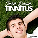 Turn Down Tinnitus Hypnosis: Get Help for Your Hearing, with Hypnosis Speech by  Hypnosis Live Narrated by  Hypnosis Live