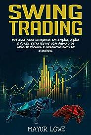 Swing Trading:  Um Guia para Iniciantes em Operações de Swing Altamente Rentáveis - Estratégias, Ferramentas de Negociação,