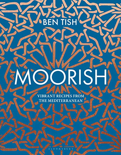 Moorish: Vibrant recipes from the Mediterranean by Ben Tish