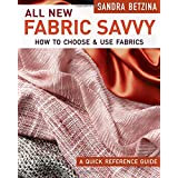 All New Fabric Savvy: How to Choose & Use Fabrics