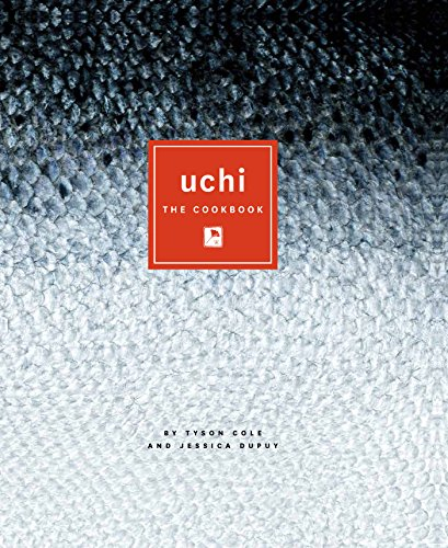 Uchi: The Cookbook by Tyson Cole, Jessica Dupuy