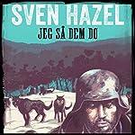 Jeg så dem dø (Sven Hazels krigsromaner 10) | Sven Hazel